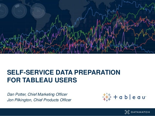 SELF-SERVICE DATA PREPARATION FOR TABLEAU USERS Dan Potter, Chief Marketing Officer Jon Pilkington, Chief Products Officer