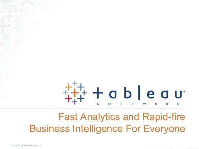Fast Analytics and Rapid-fire                            Business Intelligence For EveryoneAll rights reserved. © 2008 Tab...