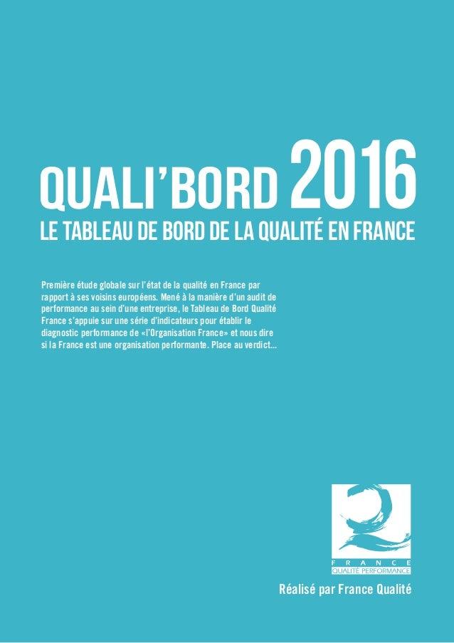 Réalisé par France Qualité QUALI'BORD LE TABLEAU DE BORD DE la QUALITÉ EN FRANCE Première étude globale sur l'état de la q...