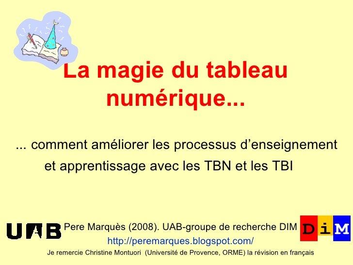 La magie du tableau numérique... Pere Marquès (2008). UAB-groupe de recherche DIM http://peremarques.blogspot.com/ Je re...