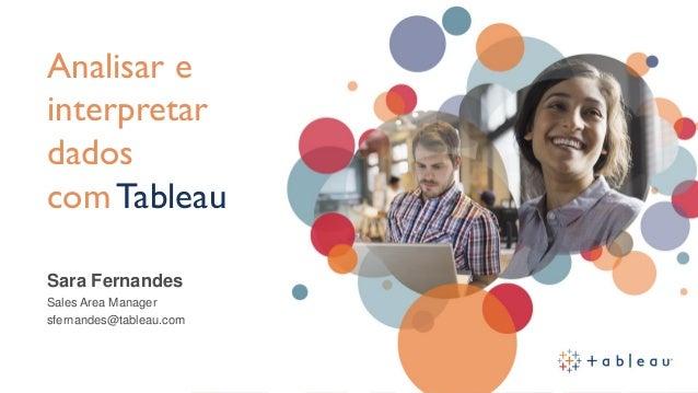 #tableauexperience Sara Fernandes Sales Area Manager sfernandes@tableau.com Analisar e interpretar dados com Tableau