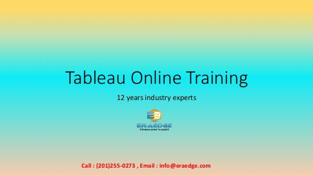 Tableau Online Training 12 years industry experts Call : (201)255-0273 , Email : info@eraedge.com