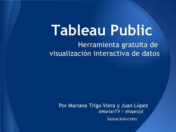 Tableau Public         Herramienta gratuita devisualización interactiva de datos  Por Mariana Trigo Viera y Juan López    ...