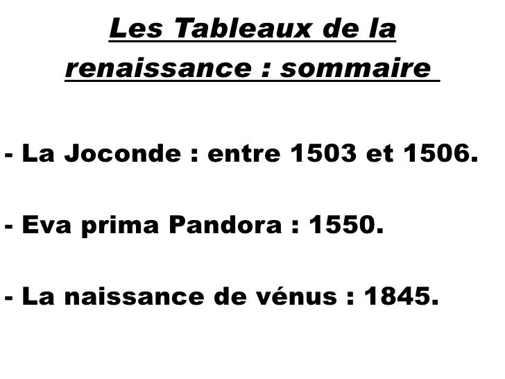 Les Tableaux de la renaissance : sommaire  - La Joconde : entre 1503 et 1506. - Eva prima Pandora : 1550. - La naissance d...