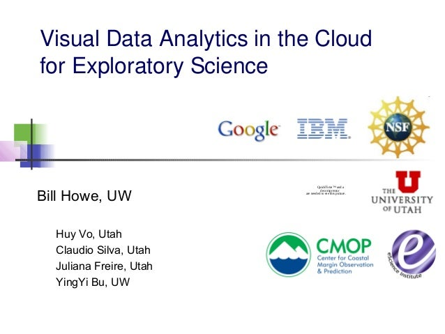 Visual Data Analytics in the Cloud for Exploratory Science Bill Howe, UW QuickTime™ and a decompressor are needed to see t...