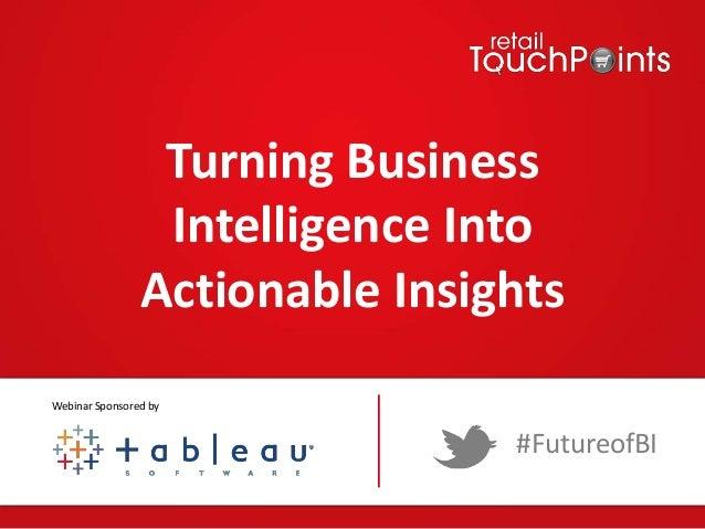 Turning Business Intelligence Into Actionable Insights #FutureofBI Webinar Sponsored by