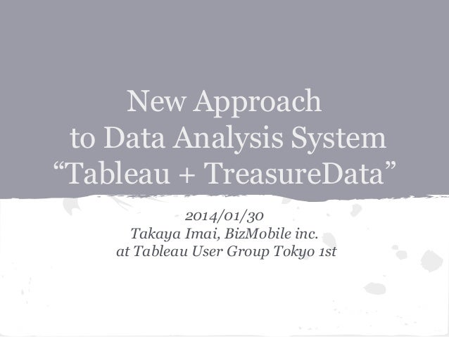 "New Approach to Data Analysis System ""Tableau + TreasureData"" 2014/01/30 Takaya Imai, BizMobile inc. at Tableau User Group..."
