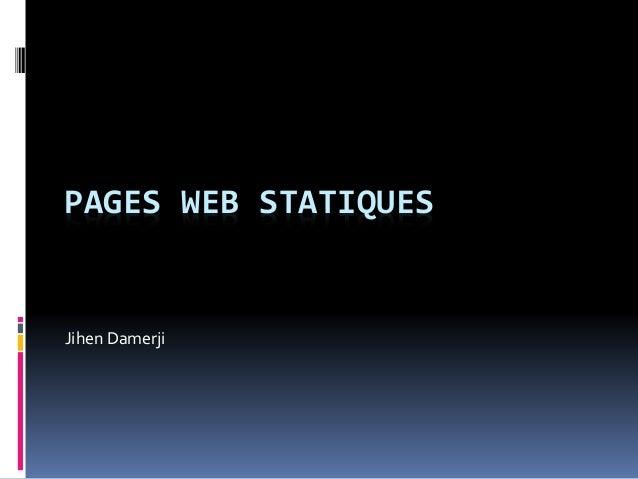 PAGES WEB STATIQUES Jihen Damerji