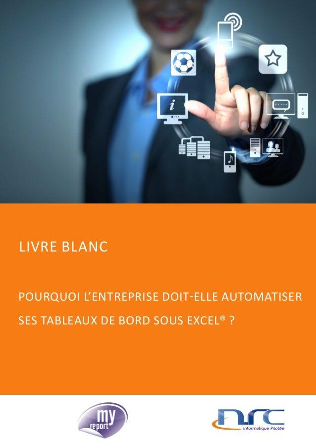 POURQUOI L'ENTREPRISE DOIT-ELLE AUTOMATISER LIVRE BLANC SES TABLEAUX DE BORD SOUS EXCEL® ?
