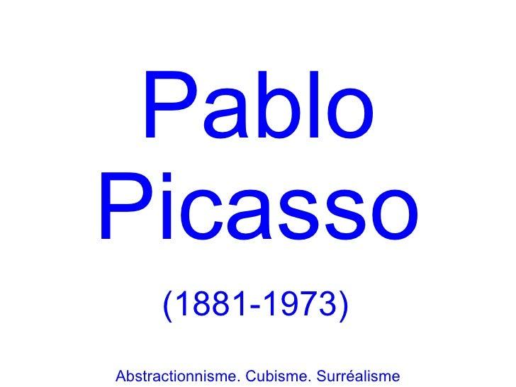 PabloPicasso      (1881-1973)Abstractionnisme. Cubisme. Surréalisme