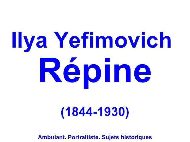 Ilya Yefimovich  Répine          (1844-1930)  Ambulant. Portraitiste. Sujets historiques