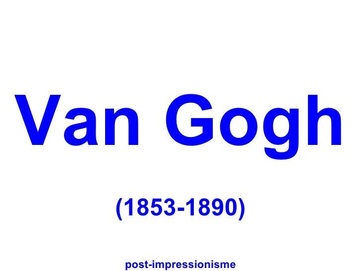 Van Gogh  (1853-1890)  post-impressionisme