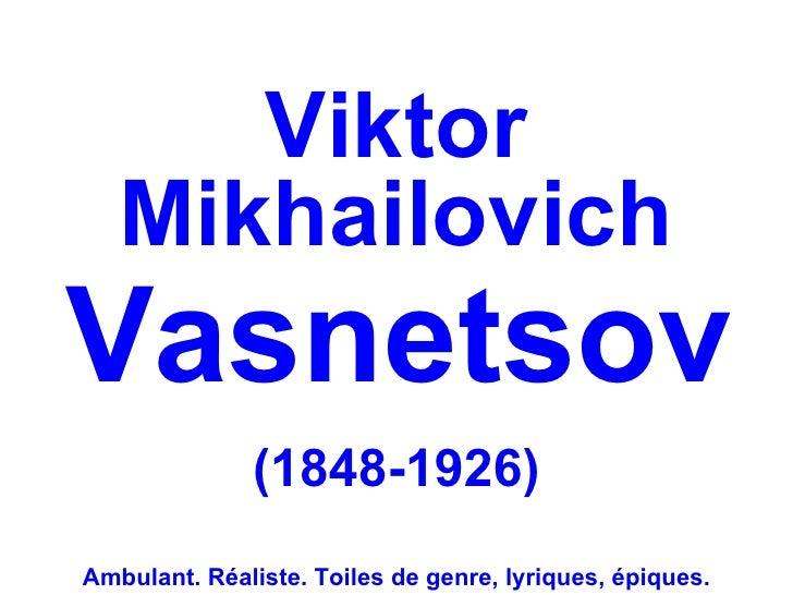 Viktor   MikhailovichVasnetsov              (1848-1926)Ambulant. Réaliste. Toiles de genre, lyriques, épiques.