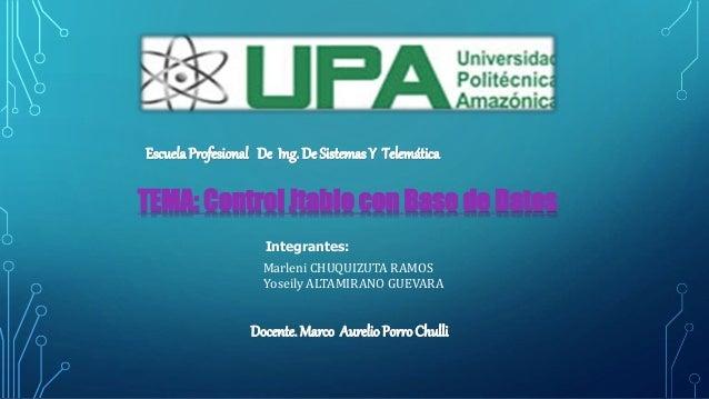 EscuelaProfesional De Ing. De Sistemas Y Telemática TEMA: Control Jtable con Base de Datos Integrantes: Marleni CHUQUIZUTA...