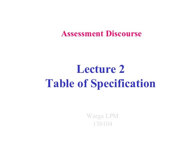 Assessment Discourse Lecture 2 Table of Specification Warga LPM 130104