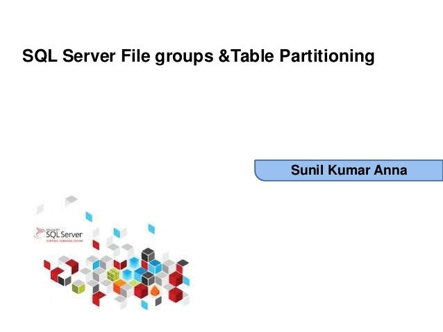 SQL Server File groups &Table Partitioning by Sunil Kumar Anna