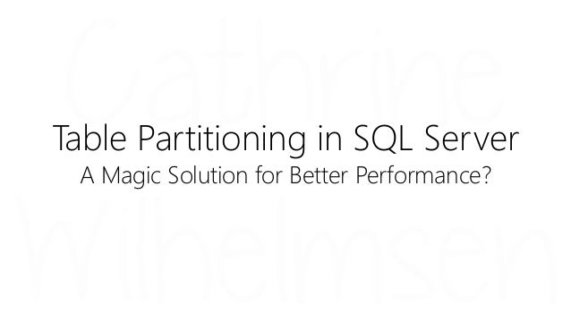 Table Partitioning in SQL Server A Magic Solution for Better Performance?