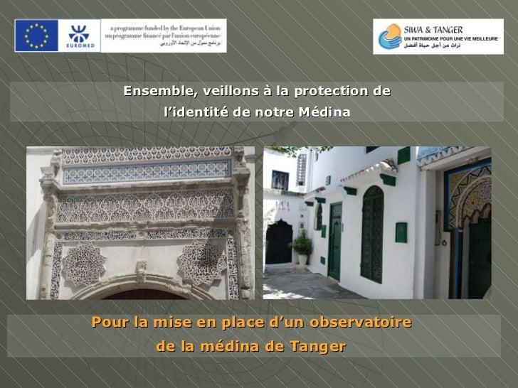 Ensemble, veillons à la protection de l'identité de notre Médina  Pour la mise en place d'un observatoire  de la médina d...
