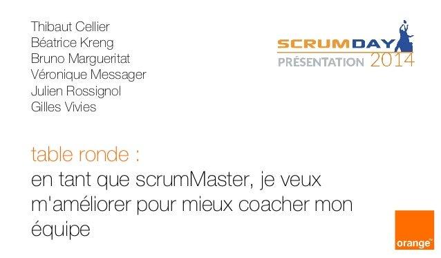 table ronde : en tant que scrumMaster, je veux m'améliorer pour mieux coacher mon équipe Thibaut Cellier Béatrice Kreng Br...