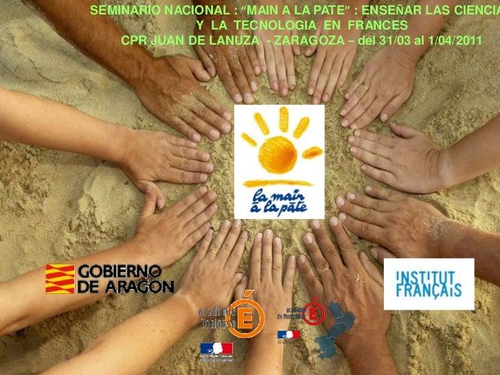 """SEMINARIO NACIONAL : """"MAIN A LA PATE"""" : ENSEÑAR LAS CIENCIA              Y LA TECNOLOGIA EN FRANCES    CPR JUAN DE LANUZA ..."""