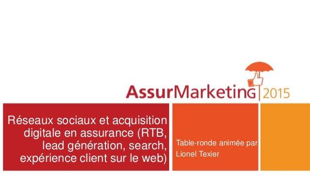Réseaux sociaux et acquisition digitale en assurance (RTB, lead génération, search, expérience client sur le web) Table-ro...