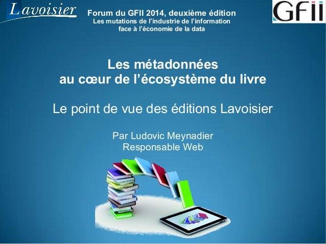 Forum du GFII 2014, deuxième édition Les mutations de l'industrie de l'information face à l'économie de la data Les métado...