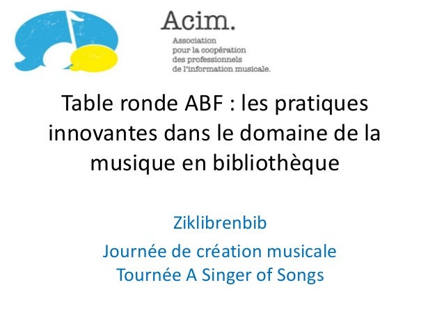 Table ronde ABF : les pratiques innovantes dans le domaine de la musique en bibliothèque Ziklibrenbib Journée de création ...