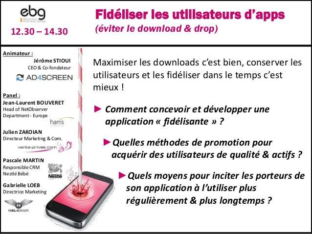 Fidéliser les utilisateurs d'apps(éviter le download & drop)12.30 – 14.30Panel :Jean-Laurent BOUVERETHead of NetObserverDe...