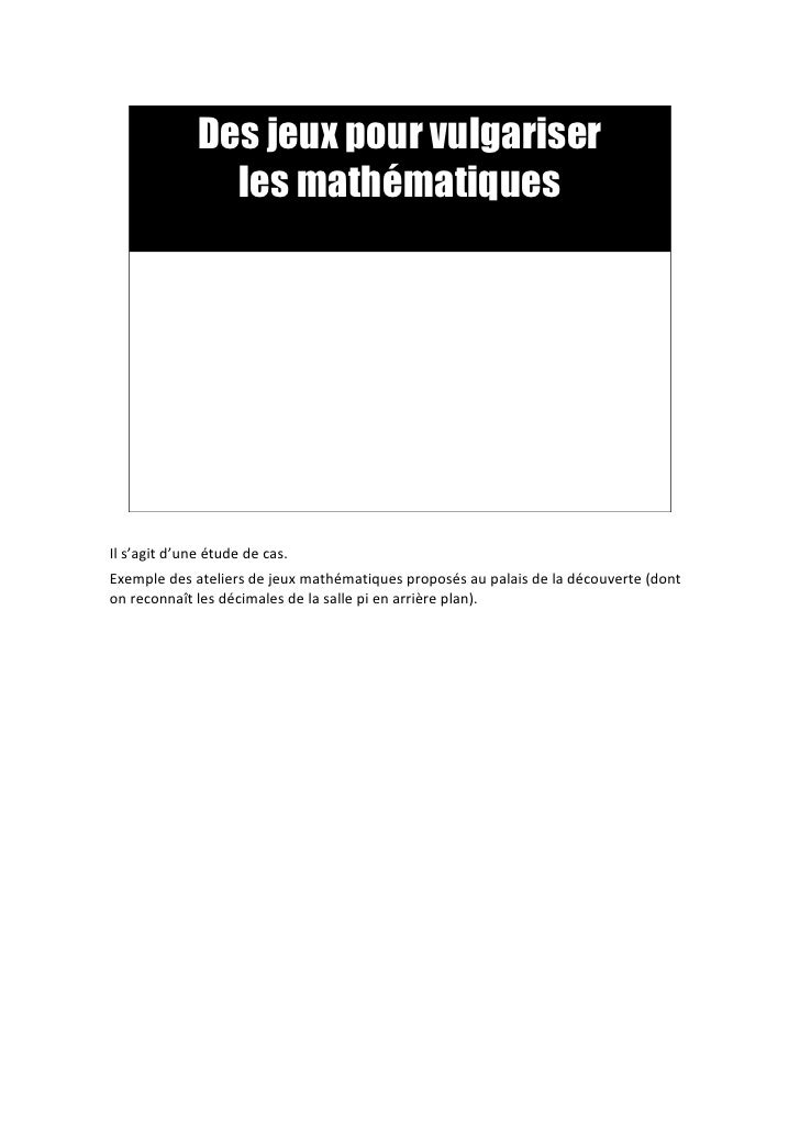 Des jeux pour vulgariser                les mathématiquesIl s'agit d'une étude de cas.Exemple des ateliers de jeux mathéma...