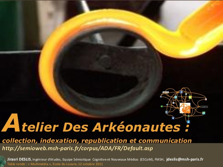 Atelier Des Arkéonautes :collection, indexation, republication et communicationhttp://semioweb.msh-paris.fr/corpus/ADA/FR/...