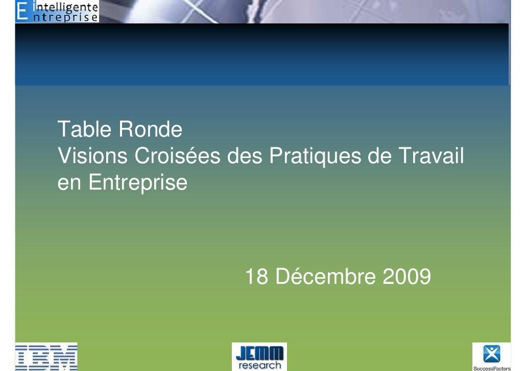 Table Ronde Visions Croisées des Pratiques de Travail en Entreprise                      18 Décembre 2009