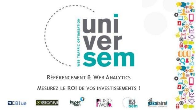 RÉFÉRENCEMENT & WEB ANALYTICS MESUREZ LE ROI DE VOS INVESTISSEMENTS !