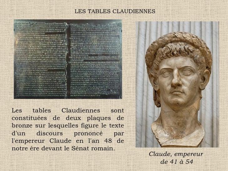 LES TABLES CLAUDIENNES Retrouvés à Lyon dans le quartier de la Croix-Rousse en 1528, les morceaux faisaient partie d'une p...