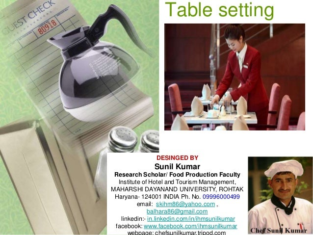 Table setting DESINGED BY Sunil Kumar Research Scholar/ Food Production Faculty Institute of Hotel and Tourism Management,...