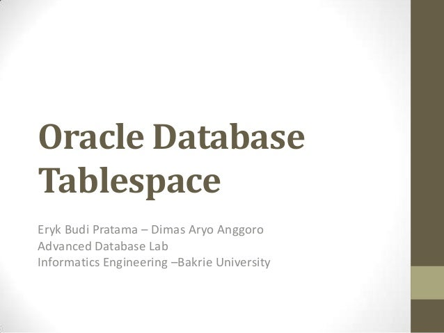 Oracle DatabaseTablespaceEryk Budi Pratama – Dimas Aryo AnggoroAdvanced Database LabInformatics Engineering –Bakrie Univer...