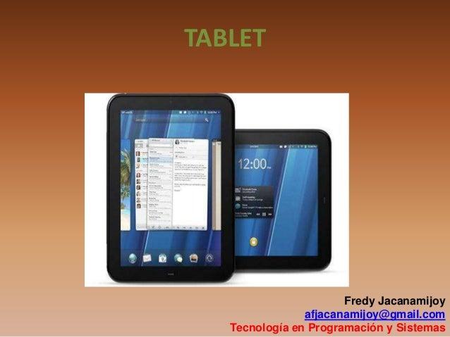 TABLET Fredy Jacanamijoy afjacanamijoy@gmail.com Tecnología en Programación y Sistemas