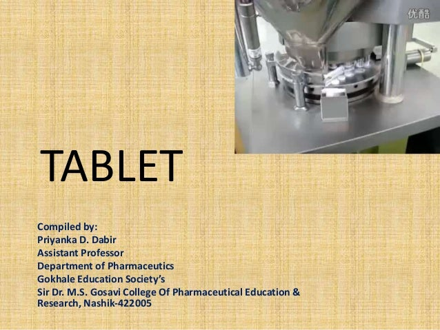 TABLET Compiled by: Priyanka D. Dabir Assistant Professor Department of Pharmaceutics Gokhale Education Society's Sir Dr. ...