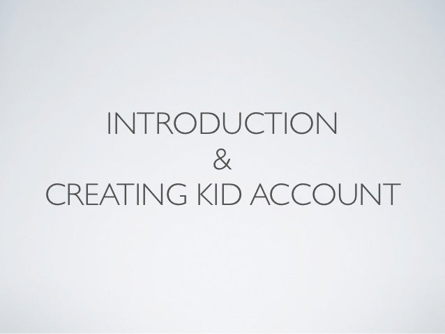 INTRODUCTION          &CREATING KID ACCOUNT