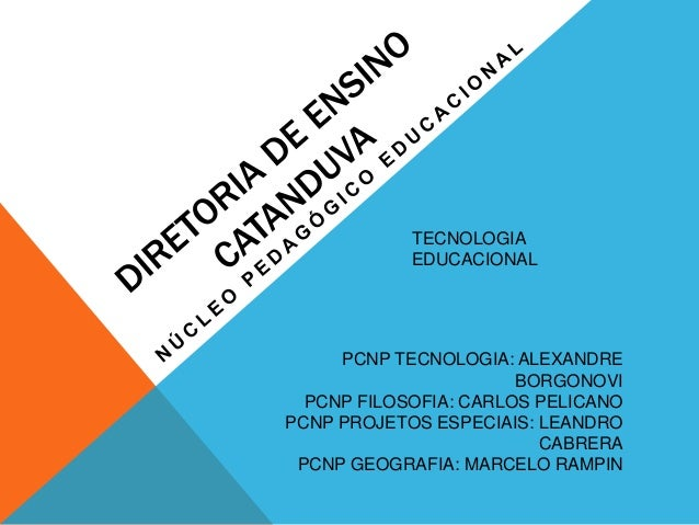 PCNP TECNOLOGIA: ALEXANDRE BORGONOVI PCNP FILOSOFIA: CARLOS PELICANO PCNP PROJETOS ESPECIAIS: LEANDRO CABRERA PCNP GEOGRAF...