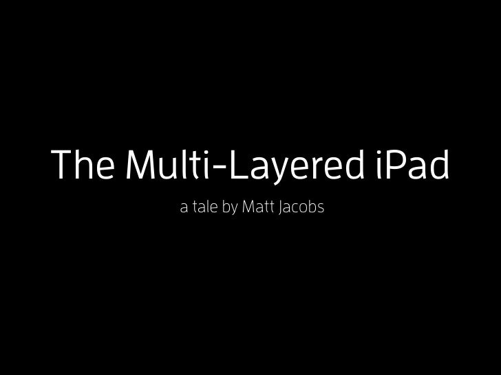The Multi-Layered iPad        a tale by Matt Jacobs