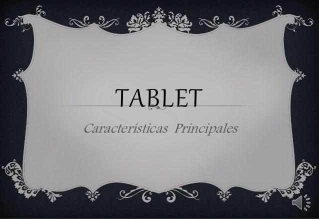 TABLET  Características Principales