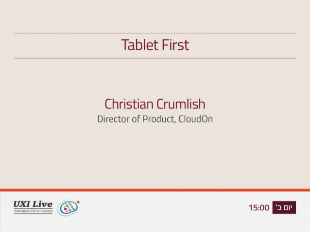 Designing Holistic Ubiquitous ExperiencesChristian Crumlish | UXI Live - June 17, 2013Tablet First