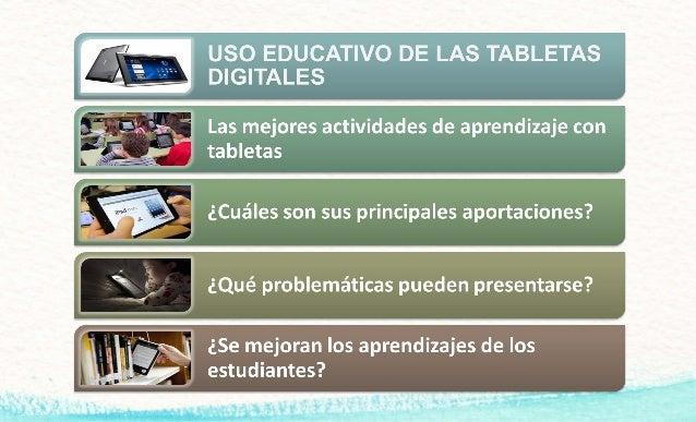 OBJETIVOSOBJETIVOS  ¿Cuáles son las mejores actividades de aprendizaje que se pueden hacer con el apoyo de las tabletas? ...