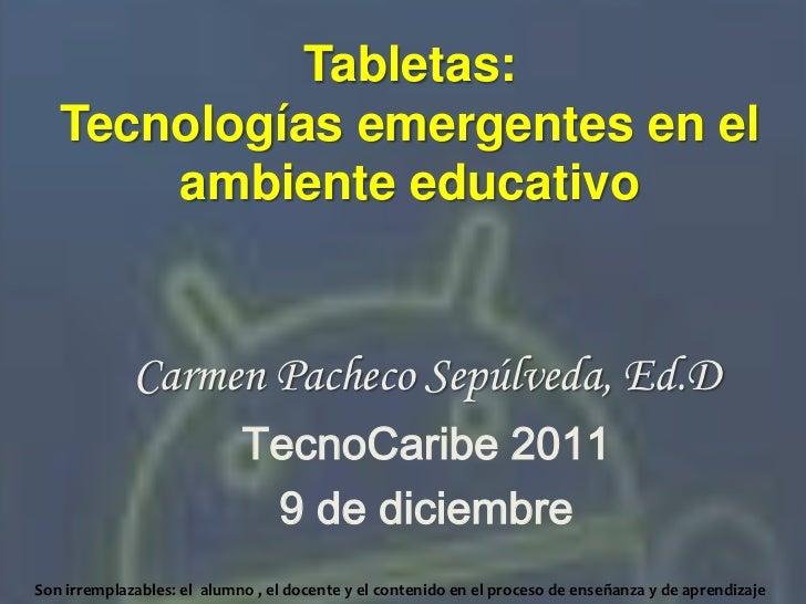 Tabletas:   Tecnologías emergentes en el       ambiente educativo             Carmen Pacheco Sepúlveda, Ed.D              ...