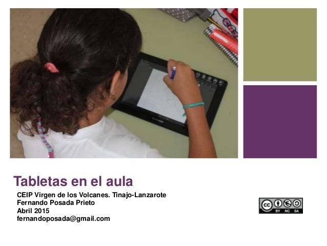 Tabletas en el aula CEIP Virgen de los Volcanes. Tinajo-Lanzarote Fernando Posada Prieto Abril 2015 fernandoposada@gmail.c...