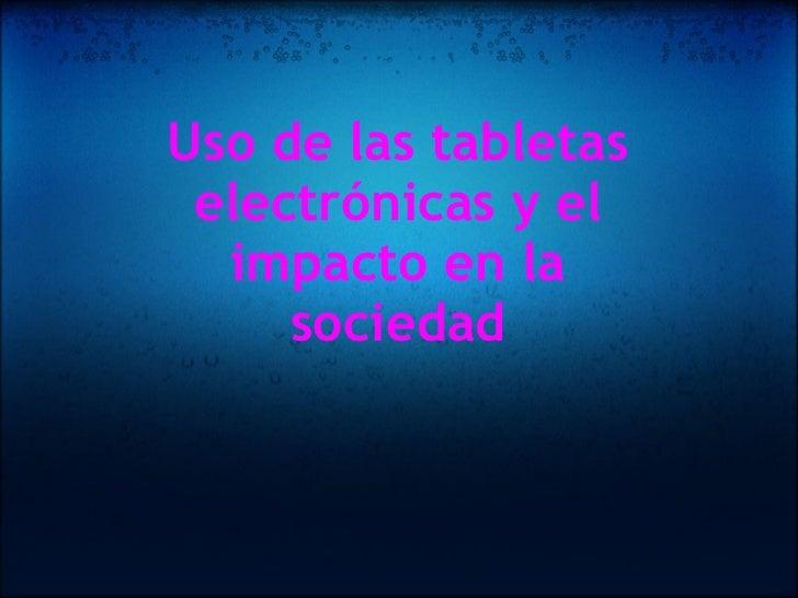 Uso de las tabletas electrónicas y el impacto en la sociedad