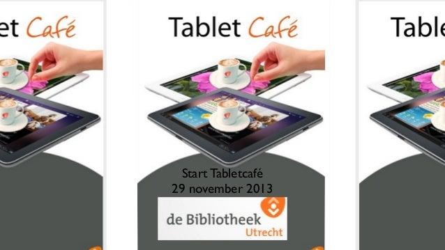 Start Tabletcafé 29 november 2013
