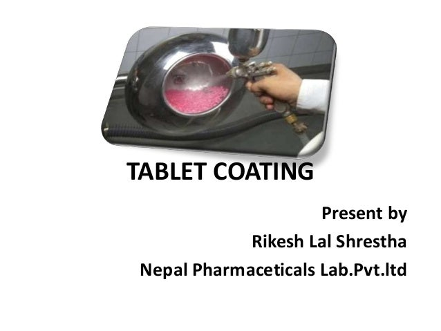 TABLET COATING Present by Rikesh Lal Shrestha Nepal Pharmaceticals Lab.Pvt.ltd