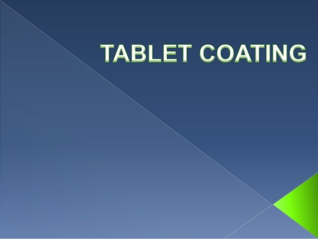  Sugar coating  Film coating  Compression coating Regular coating Coating for sustained release Enteric coating