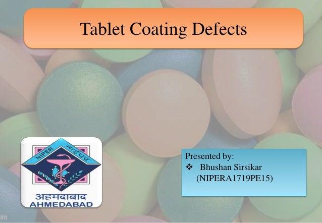 Tablet Coating Defects Presented by:  Bhushan Sirsikar (NIPERA1719PE15)